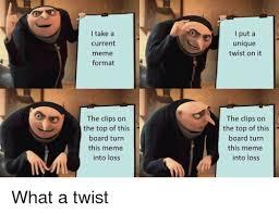 What A Twist Meme - i take a current meme format i put a unique twist on it the clips on