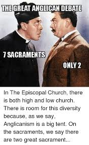 Episcopal Church Memes - the great anglican debate 7 sacraments only 2 in the episcopal