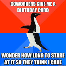 coworkers give me a birthday card wonder how long to stare at it