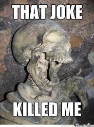 Meme Joke - jokes can kill kill me know your meme