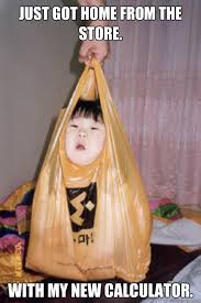 New Home Meme - just got home from the store with my new calculator calculator