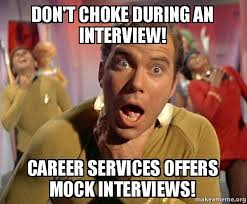 Career Meme - don t choke during an interview career services offers mock