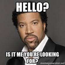 Hello Is It Me You Re Looking For Meme - hello is it me you re looking for lionel richie meme generator