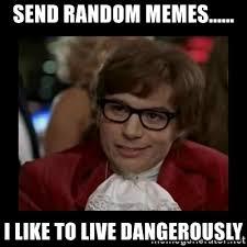 Random Meme Generator - send random memes i like to live dangerously dangerously