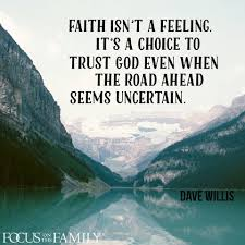 faith isn u0027t a feeling it u0027s a choice to trust god even when the