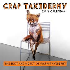 Taxidermy Fox Meme - crap taxidermy 2016 wall calendar adam cornish 9781449469122