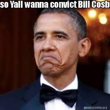 Bill Cosby Meme Generator - meme creator so yall wanna convict bill cosby for a 30 year old