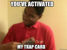 You Ve Activated My Trap Card Meme - you ve activated my trap card the yu gi oh nigga quickmeme