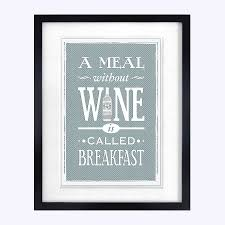 a meal without wine is called breakfast a meal without wine print by of lemons