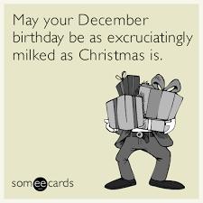 December Birthday Meme - funny christmas season memes ecards someecards