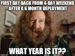 Deployment Memes - what year is it meme imgflip