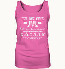 coole t shirt sprüche cooles t shirt für frauen limitierte edition bis 18 september