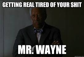 Getting Real Tired Meme - lucius fox loses his job memes quickmeme