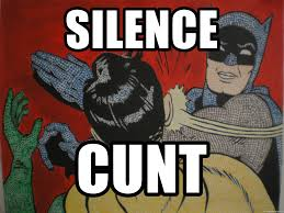 Slappin Batman Meme Generator - silence cunt slapping batman meme generator