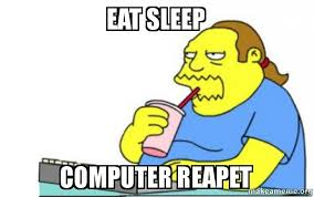 Meme Computer - eat sleep computer reapet worst apocalypse ever make a meme