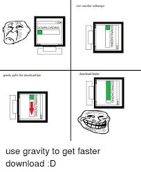 Meme Images Download - downloading gravity pulls the download bar turn monitor sideways