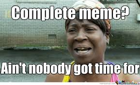 Ain T Nobody Got Time For That Meme - ain t nobody got time for dat meme by boomersooner meme center