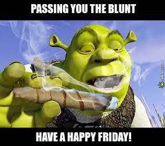 Shrek Memes - happy friday weed memes shrek passing blunt 420 meme