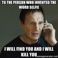 Who Invented Memes - to the person who invented the word selfie i will find you and i