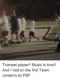 Trumpet Player Memes - trumpet player music is love and i had on the first team