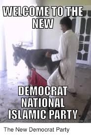 Democratic Memes - welcome to the new democrat national islamic party download meme