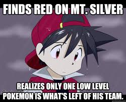 Pokemon Trainer Red Meme - finds red on mt silver realizes only one low level pokemon is