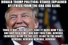 Meme Explained - trump s political stance explained meme on imgur