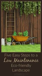 five easy steps to a low maintenance eco friendly landscape