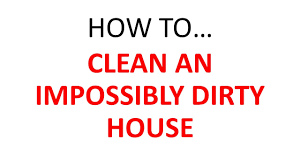 how to clean an impossibly dirty house youtube
