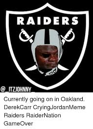 Raider Nation Memes - raiders litzuohnny currently going on in oakland derekcarr