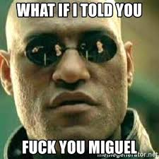 Miguel Meme - what if i told you fuck you miguel what if i told you meme generator