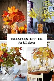 Fall Arrangements For Tables 18 Leaf Centerpieces For Fall And Thanksgiving Décor Digsdigs