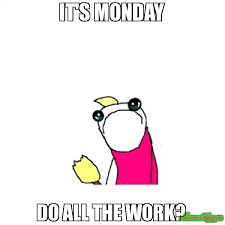 Do All The Meme - it s monday i have to go to school all the week days meme sad x
