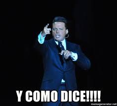 Luis Miguel Memes - y como dice luis miguel 2 meme generator