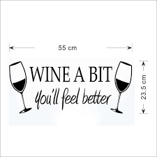 wine a bit you ll feel better wine bit you ll feel better vinyl wall stickers quotes living room