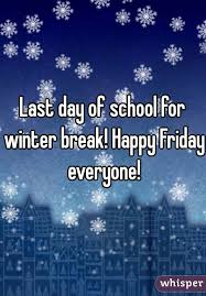 last day of school for winter happy friday everyone