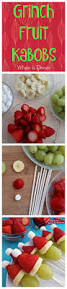 best 25 grinch fruit kabobs ideas on pinterest christmas food