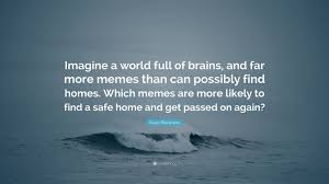 Susan Blackmore Memes - susan blackmore quote imagine a world full of brains and far more