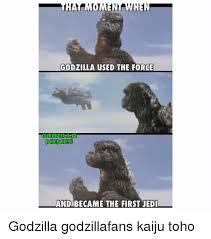 Godzilla Meme - tire when godzilla used the force godzilla memes andbecame the first