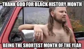 Funny Black History Month Memes - thank god for black history month being the shortest month of the