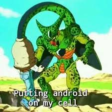 Cell Meme - putting android on my cell dragon ball know your meme