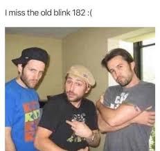 Blink 182 Meme - i miss the old blink 182 meme xyz