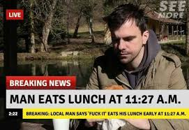 Fuck It Memes - dopl3r com memes live breaking news man eats lunch at 1127 a m