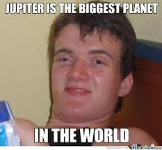 Biggest Internet Memes - jupiter is the biggest planet by thegamer0014 meme center
