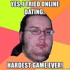 Online Dating Meme - yes i tried online dating hardest game ever butthurt dweller