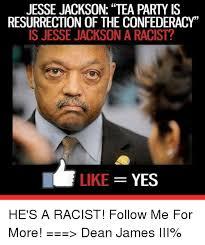 Tea Party Memes - jesse jackson tea party is resurrection of the confederacy is jesse