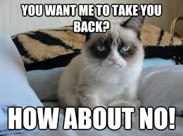 You Take That Back Meme - you want me to take you back how about no misc quickmeme