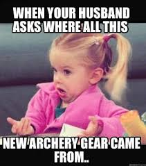 All Meme Generator - meme creator when your husband asks where all this new archery