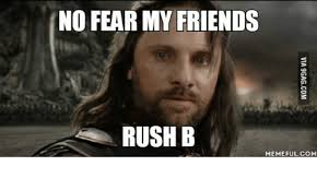 Rush Meme - no fear my friends rush b memeful com rushing meme on me me
