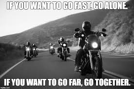 Together Alone Meme - if you want to go fast go alone if you want to go far go together